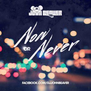 John Beaver – Now Or Never